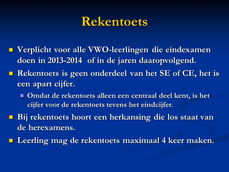 Rekentoets Verplicht voor alle VWO-leerlingen die eindexamen doen in 2013-2014 of in de jaren daaropvolgend.