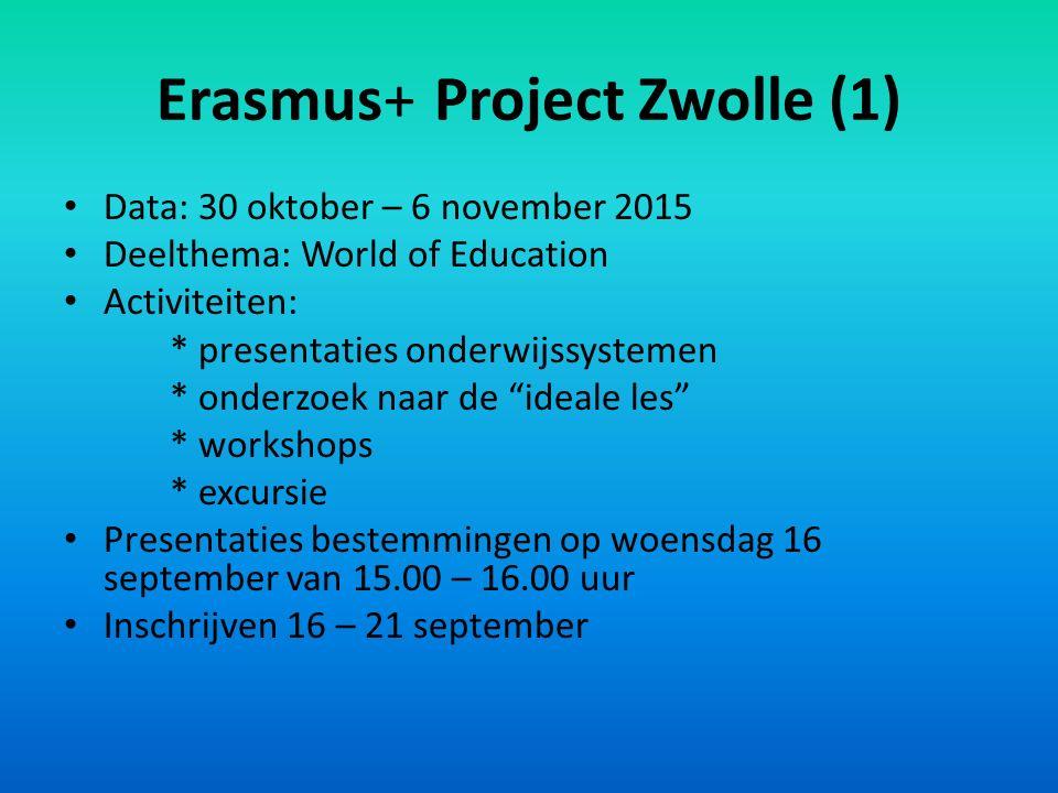 Erasmus+ Project Zwolle (1) Data: 30 oktober – 6 november 2015 Deelthema: World of Education Activiteiten: * presentaties onderwijssystemen * onderzoek naar de ideale les * workshops * excursie Presentaties bestemmingen op woensdag 16 september van 15.00 – 16.00 uur Inschrijven 16 – 21 september