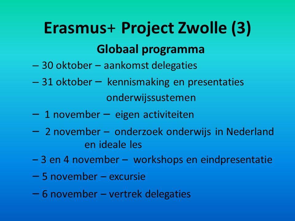 Erasmus+ Project Zwolle (3) Globaal programma – 30 oktober – aankomst delegaties – 31 oktober – kennismaking en presentaties onderwijssustemen – 1 november – eigen activiteiten – 2 november – onderzoek onderwijs in Nederland en ideale les – 3 en 4 november – workshops en eindpresentatie – 5 november – excursie – 6 november – vertrek delegaties