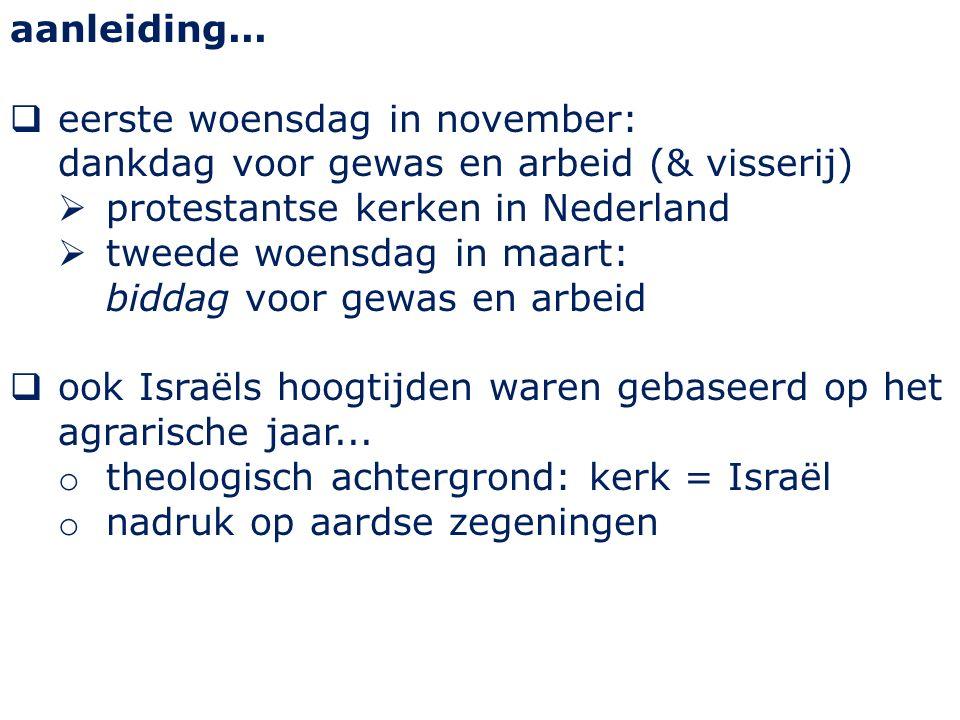 aanleiding...  eerste woensdag in november: dankdag voor gewas en arbeid (& visserij)  protestantse kerken in Nederland  tweede woensdag in maart: