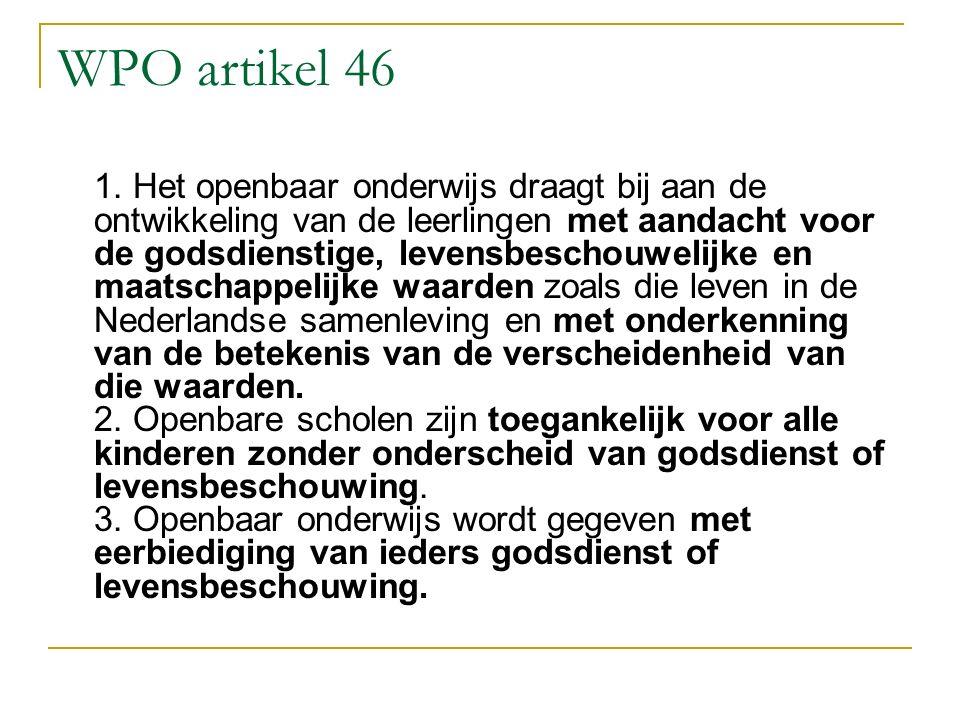 WPO artikel 46 1. Het openbaar onderwijs draagt bij aan de ontwikkeling van de leerlingen met aandacht voor de godsdienstige, levensbeschouwelijke en