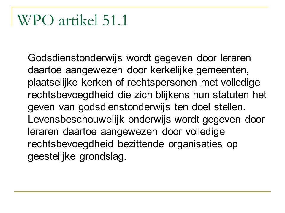 WPO artikel 51.1 Godsdienstonderwijs wordt gegeven door leraren daartoe aangewezen door kerkelijke gemeenten, plaatselijke kerken of rechtspersonen me