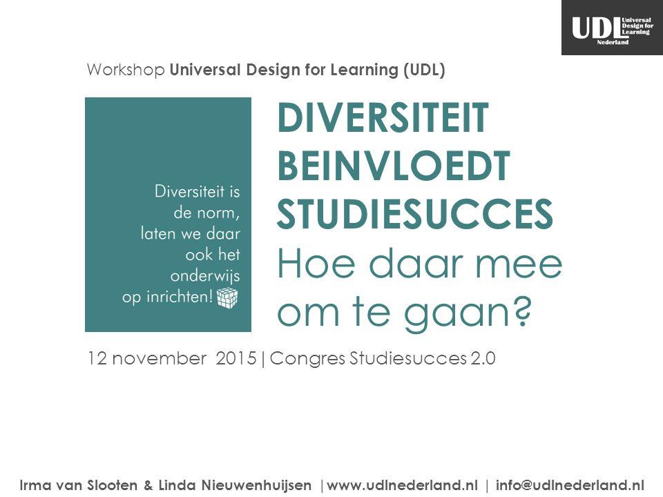 DIVERSITEIT BEINVLOEDT STUDIESUCCES Hoe daar mee om te gaan? Irma van Slooten & Linda Nieuwenhuijsen |www.udlnederland.nl | info@udlnederland.nl 12 no