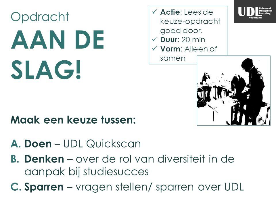 Opdracht AAN DE SLAG! Maak een keuze tussen: A. Doen – UDL Quickscan B. Denken – over de rol van diversiteit in de aanpak bij studiesucces C. Sparren