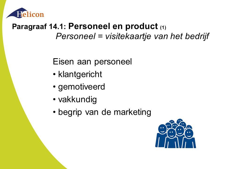 Paragraaf 14.1: Personeel en product (1) Personeel = visitekaartje van het bedrijf Eisen aan personeel klantgericht gemotiveerd vakkundig begrip van de marketing