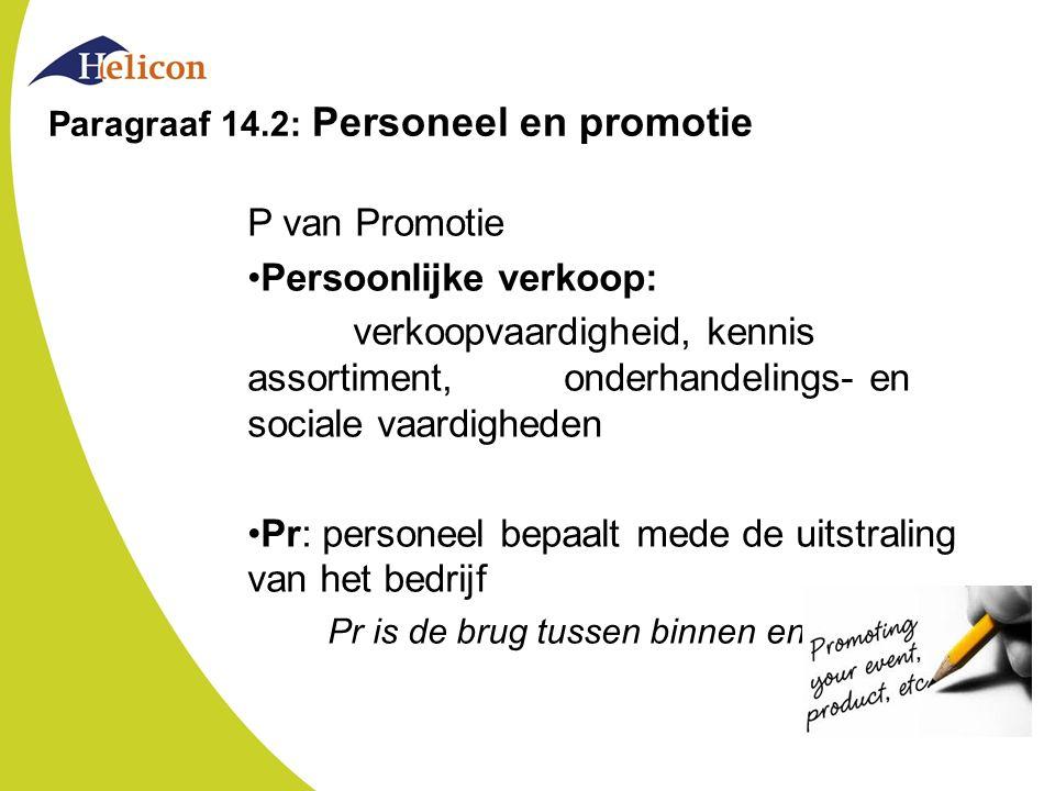 Paragraaf 14.2: Personeel en promotie P van Promotie Persoonlijke verkoop: verkoopvaardigheid, kennis assortiment, onderhandelings- en sociale vaardigheden Pr: personeel bepaalt mede de uitstraling van het bedrijf Pr is de brug tussen binnen en buiten