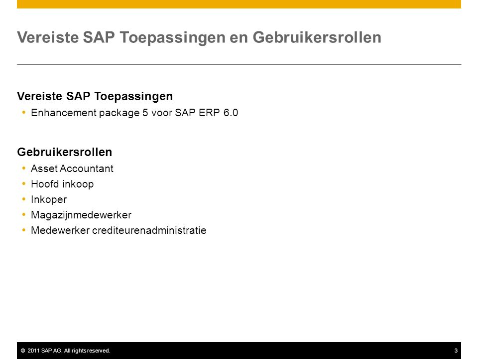 ©2011 SAP AG. All rights reserved.3 Vereiste SAP Toepassingen en Gebruikersrollen Vereiste SAP Toepassingen  Enhancement package 5 voor SAP ERP 6.0 G