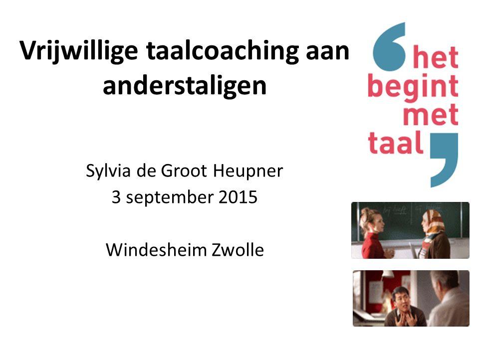 Vrijwillige taalcoaching aan anderstaligen Sylvia de Groot Heupner 3 september 2015 Windesheim Zwolle