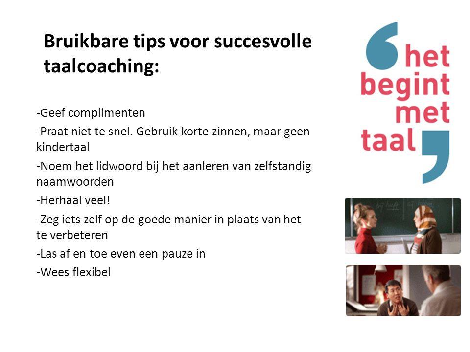 Bruikbare tips voor succesvolle taalcoaching: -Geef complimenten -Praat niet te snel.
