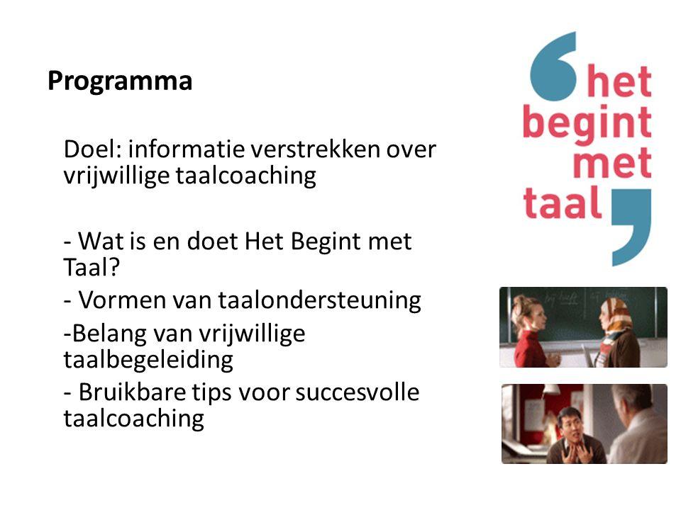 Programma Doel: informatie verstrekken over vrijwillige taalcoaching - Wat is en doet Het Begint met Taal.