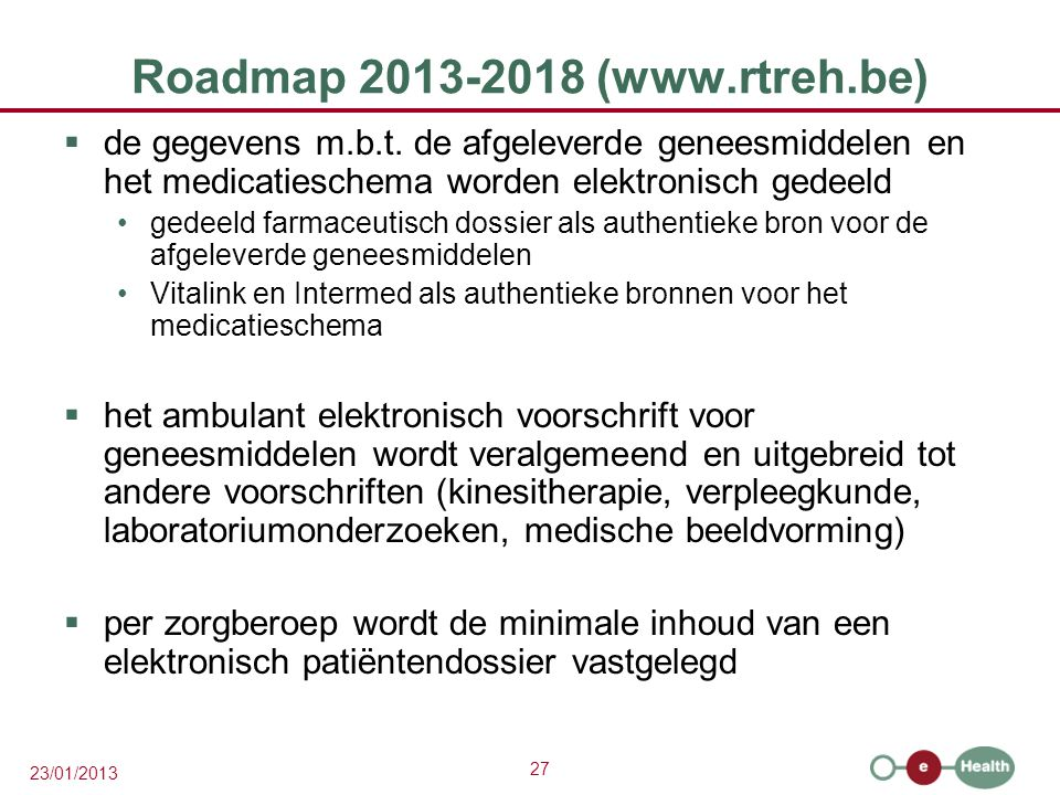 27 23/01/2013 Roadmap 2013-2018 (www.rtreh.be)  de gegevens m.b.t.
