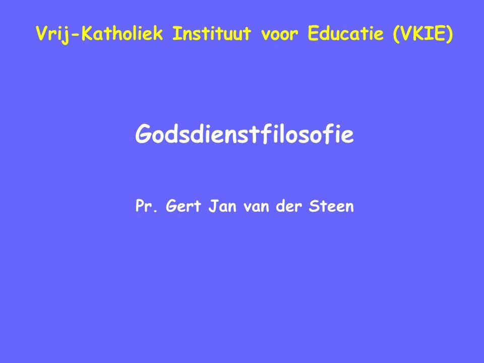 Vrij-Katholiek Instituut voor Educatie (VKIE) Godsdienstfilosofie Pr. Gert Jan van der Steen