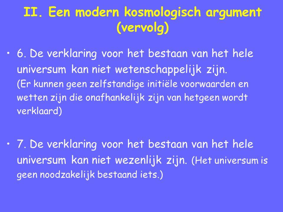 II. Een modern kosmologisch argument (vervolg) 6. De verklaring voor het bestaan van het hele universum kan niet wetenschappelijk zijn. (Er kunnen gee