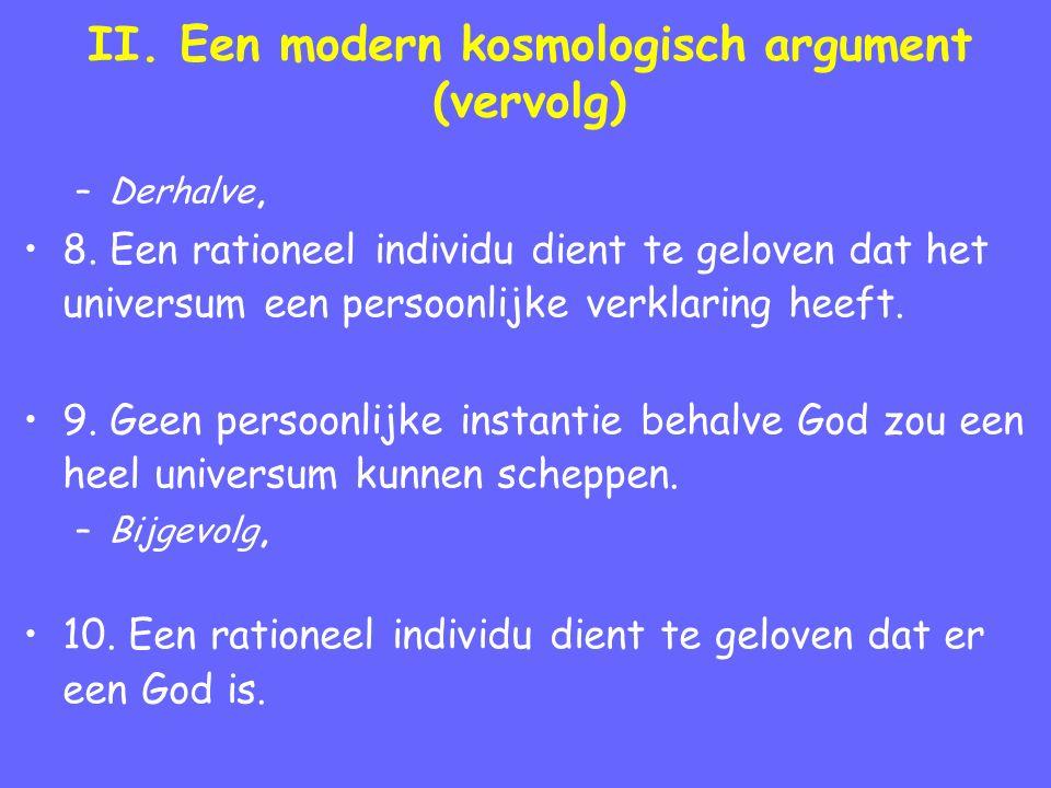 II. Een modern kosmologisch argument (vervolg) –Derhalve, 8. Een rationeel individu dient te geloven dat het universum een persoonlijke verklaring hee