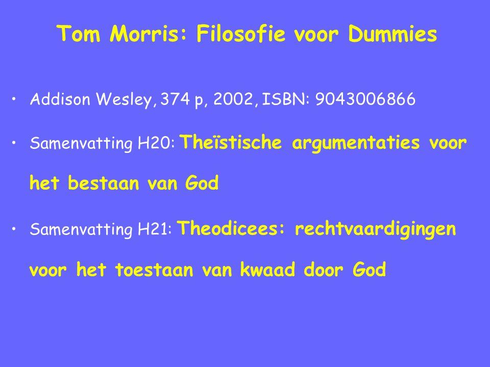 Tom Morris: Filosofie voor Dummies Addison Wesley, 374 p, 2002, ISBN: 9043006866 Samenvatting H20: Theïstische argumentaties voor het bestaan van God Samenvatting H21: Theodicees: rechtvaardigingen voor het toestaan van kwaad door God