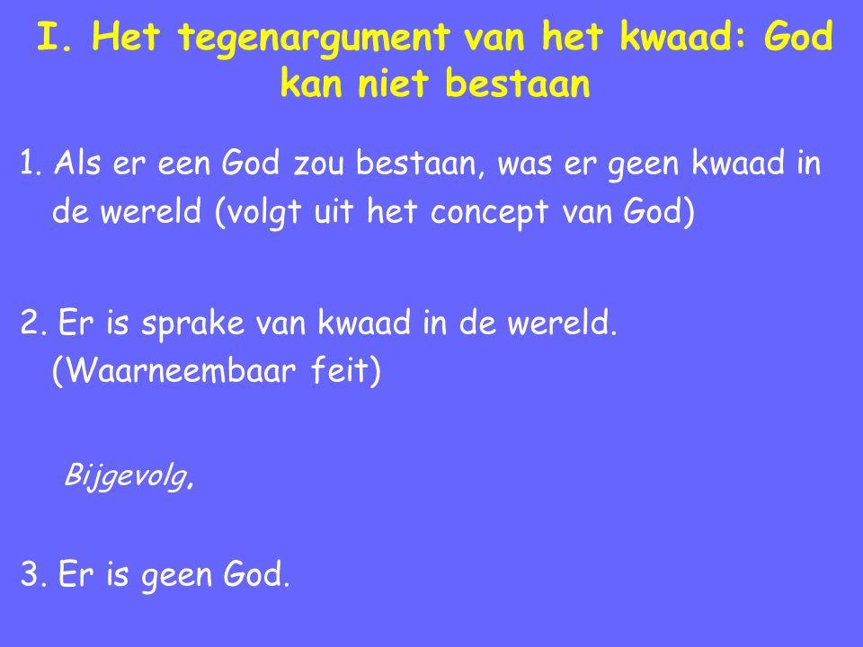 I. Het tegenargument van het kwaad: God kan niet bestaan 1. Als er een God zou bestaan, was er geen kwaad in de wereld (volgt uit het concept van God)