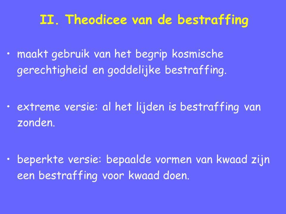 II. Theodicee van de bestraffing maakt gebruik van het begrip kosmische gerechtigheid en goddelijke bestraffing. extreme versie: al het lijden is best