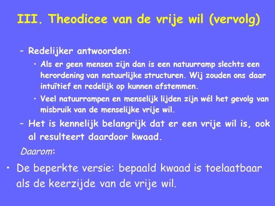 III. Theodicee van de vrije wil (vervolg) –Redelijker antwoorden: Als er geen mensen zijn dan is een natuurramp slechts een herordening van natuurlijk