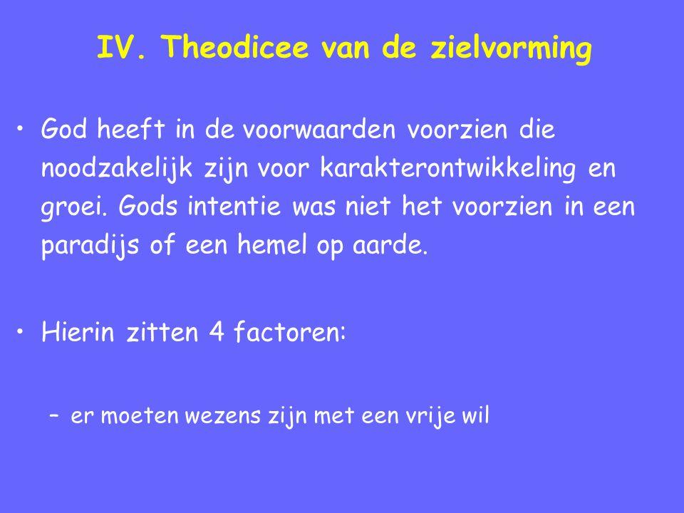 IV. Theodicee van de zielvorming God heeft in de voorwaarden voorzien die noodzakelijk zijn voor karakterontwikkeling en groei. Gods intentie was niet