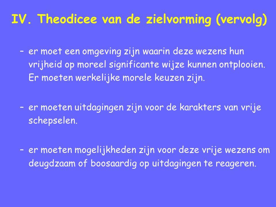 IV. Theodicee van de zielvorming (vervolg) –er moet een omgeving zijn waarin deze wezens hun vrijheid op moreel significante wijze kunnen ontplooien.