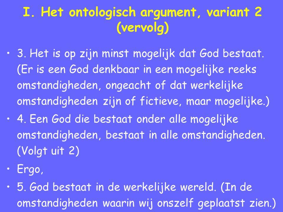 I. Het ontologisch argument, variant 2 (vervolg) 3. Het is op zijn minst mogelijk dat God bestaat. (Er is een God denkbaar in een mogelijke reeks omst