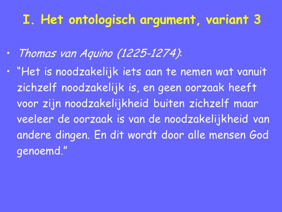 """I. Het ontologisch argument, variant 3 Thomas van Aquino (1225-1274): """"Het is noodzakelijk iets aan te nemen wat vanuit zichzelf noodzakelijk is, en g"""