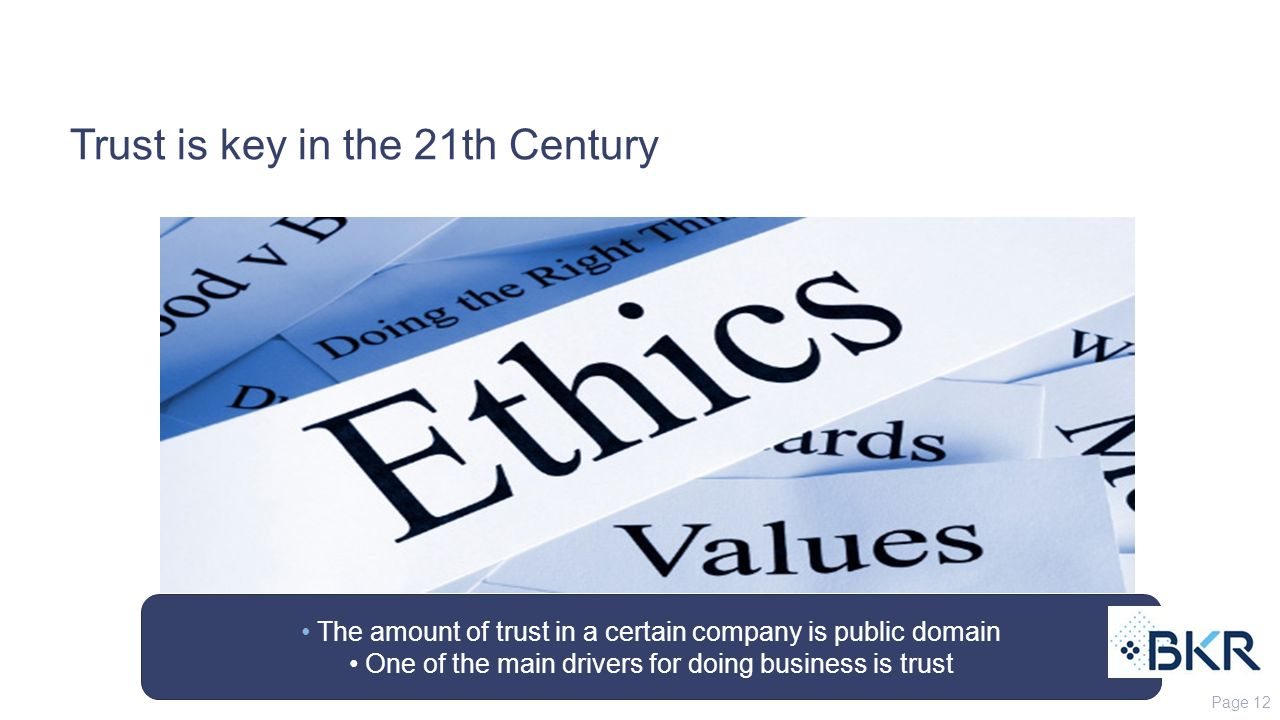Trust is key in the 21th Century Page 12 The amount of trust in a certain company is public domain One of the main drivers for doing business is trust