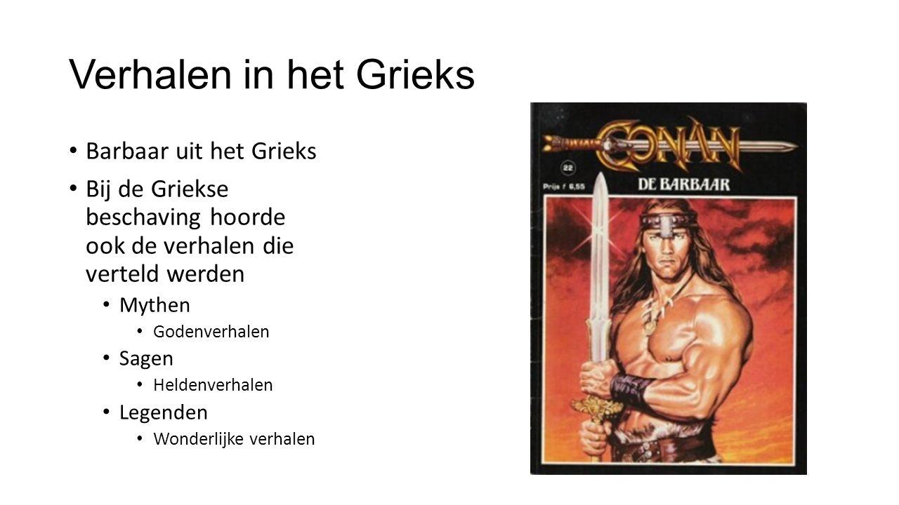 Verhalen in het Grieks Barbaar uit het Grieks Bij de Griekse beschaving hoorde ook de verhalen die verteld werden Mythen Godenverhalen Sagen Heldenver