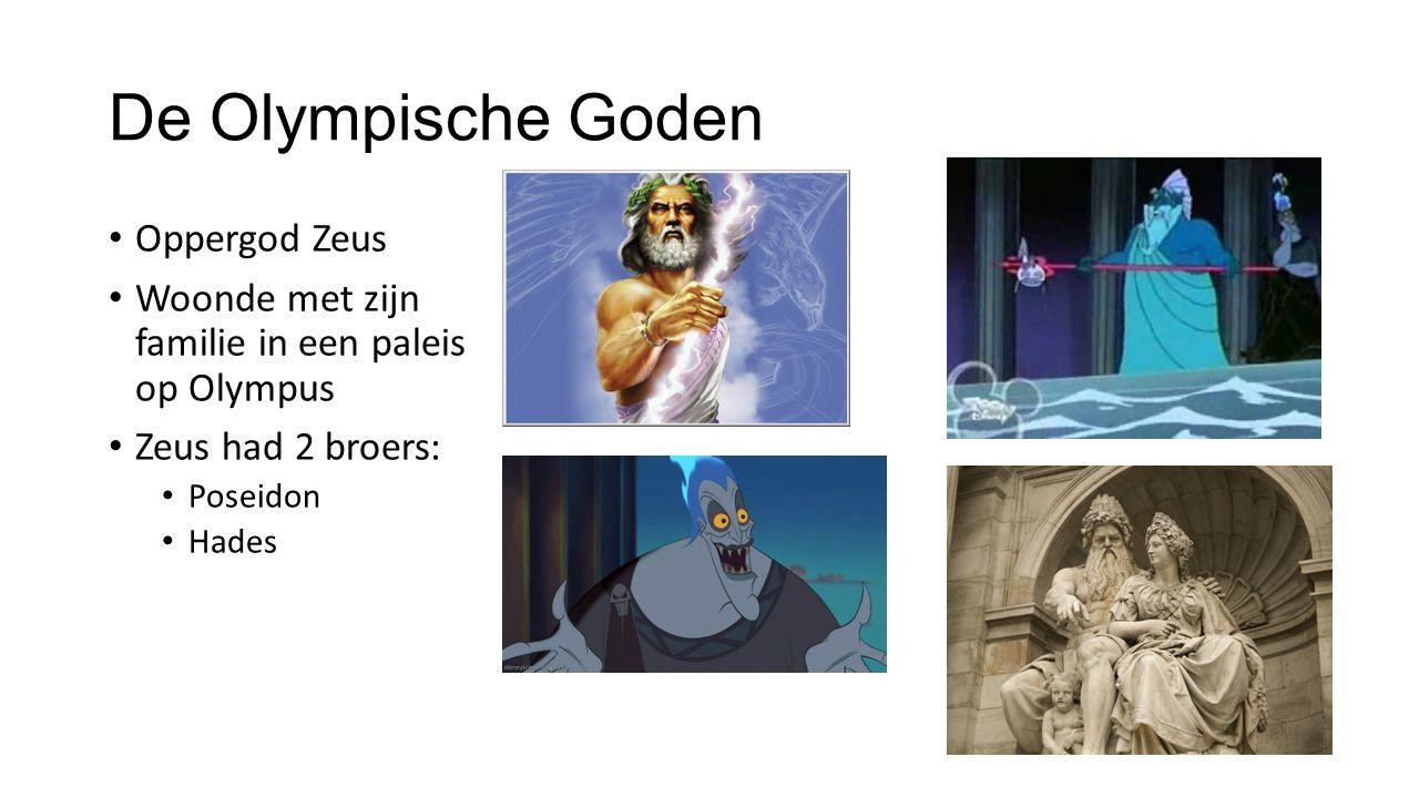 De Olympische Goden Oppergod Zeus Woonde met zijn familie in een paleis op Olympus Zeus had 2 broers: Poseidon Hades