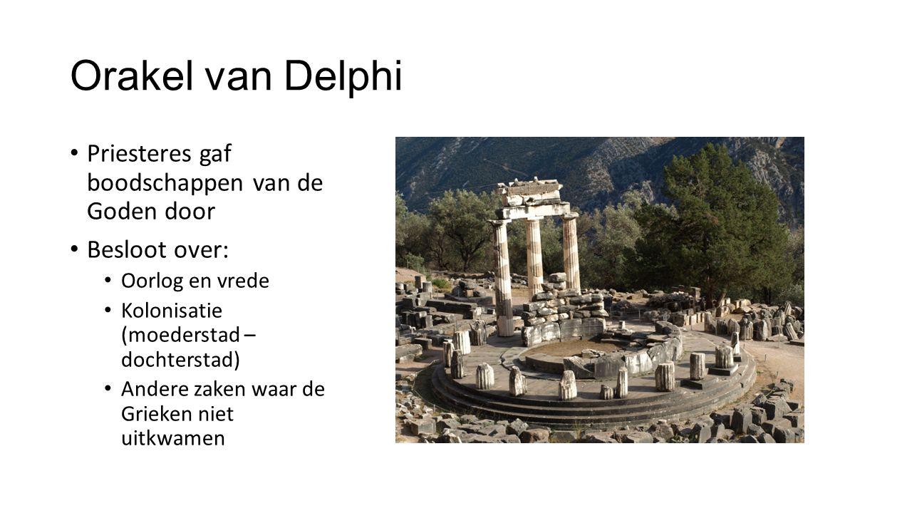 Orakel van Delphi Priesteres gaf boodschappen van de Goden door Besloot over: Oorlog en vrede Kolonisatie (moederstad – dochterstad) Andere zaken waar