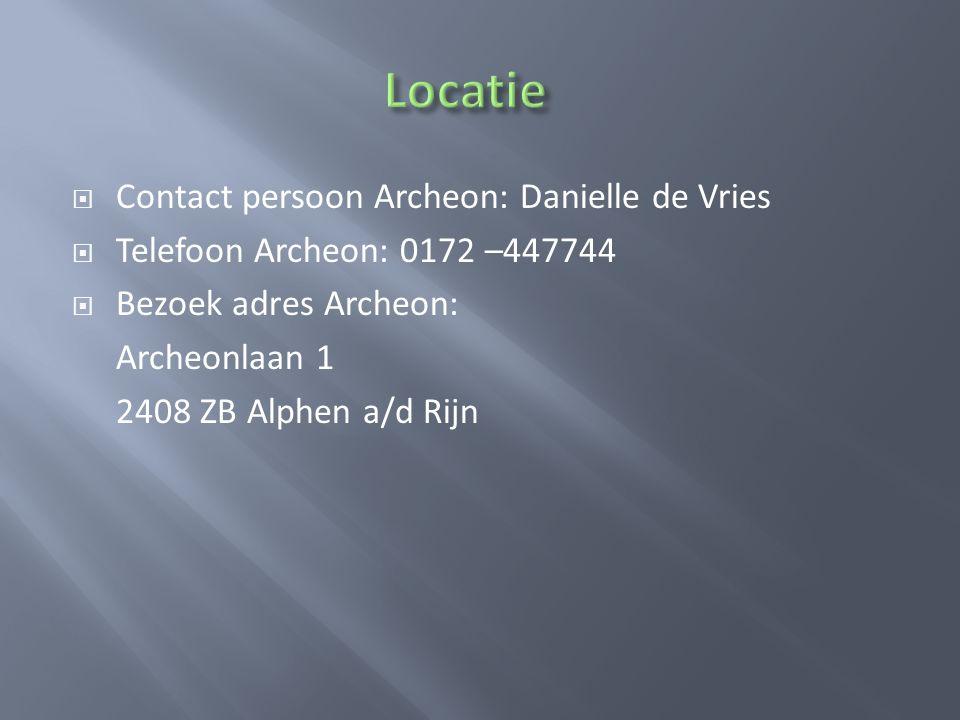  Contact persoon Archeon: Danielle de Vries  Telefoon Archeon: 0172 –447744  Bezoek adres Archeon: Archeonlaan 1 2408 ZB Alphen a/d Rijn