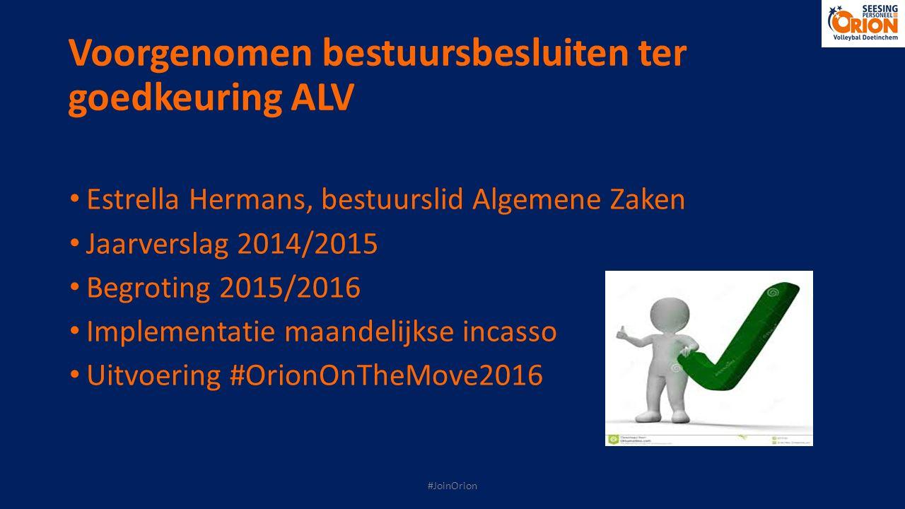Voorgenomen bestuursbesluiten ter goedkeuring ALV Estrella Hermans, bestuurslid Algemene Zaken Jaarverslag 2014/2015 Begroting 2015/2016 Implementatie
