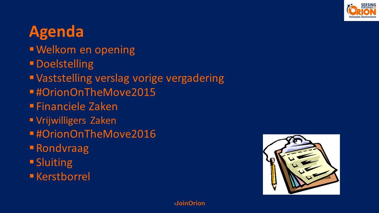 Agenda  Welkom en opening  Doelstelling  Vaststelling verslag vorige vergadering  #OrionOnTheMove2015  Financiele Zaken  Vrijwilligers Zaken  #