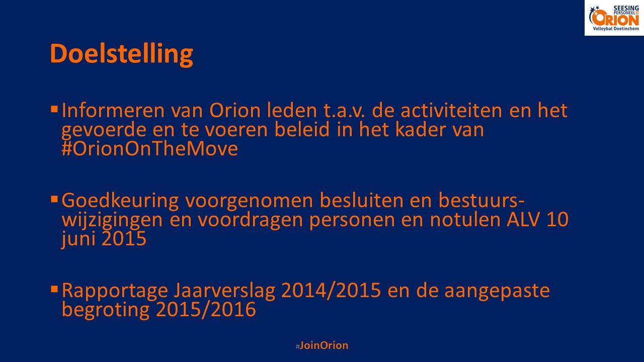 Doelstelling  Informeren van Orion leden t.a.v. de activiteiten en het gevoerde en te voeren beleid in het kader van #OrionOnTheMove  Goedkeuring vo