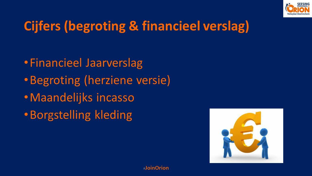 Cijfers (begroting & financieel verslag) Financieel Jaarverslag Begroting (herziene versie) Maandelijks incasso Borgstelling kleding # JoinOrion