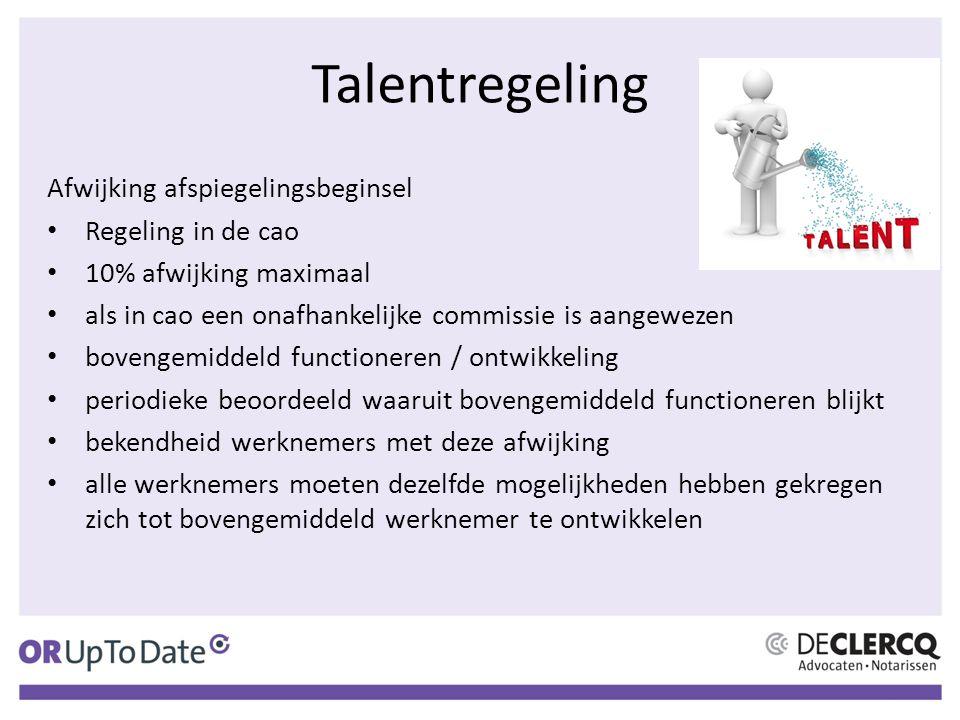 Talentregeling Afwijking afspiegelingsbeginsel Regeling in de cao 10% afwijking maximaal als in cao een onafhankelijke commissie is aangewezen bovenge
