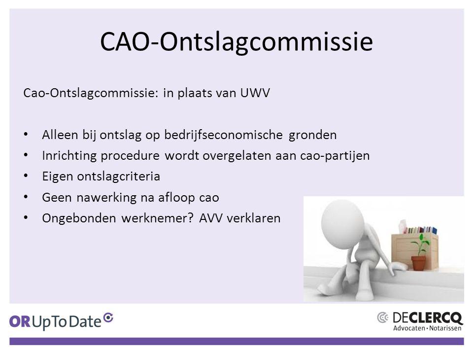 CAO-Ontslagcommissie Cao-Ontslagcommissie: in plaats van UWV Alleen bij ontslag op bedrijfseconomische gronden Inrichting procedure wordt overgelaten