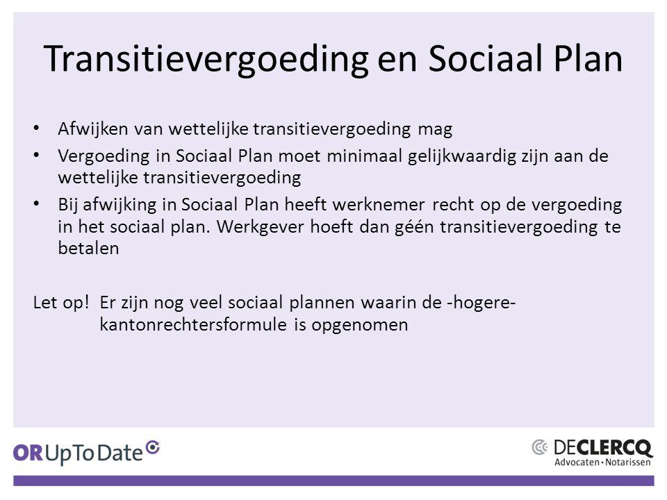 Transitievergoeding en Sociaal Plan Afwijken van wettelijke transitievergoeding mag Vergoeding in Sociaal Plan moet minimaal gelijkwaardig zijn aan de