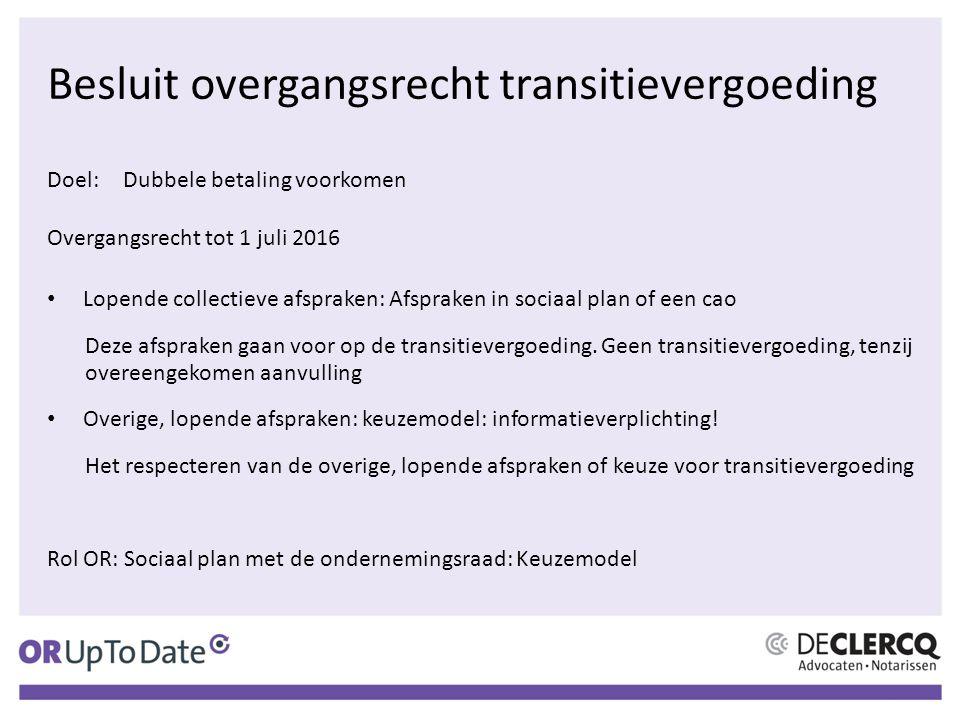 Besluit overgangsrecht transitievergoeding Doel:Dubbele betaling voorkomen Overgangsrecht tot 1 juli 2016 Lopende collectieve afspraken: Afspraken in