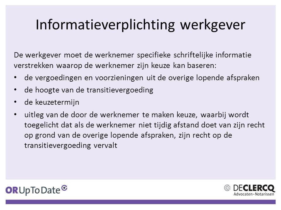 Informatieverplichting werkgever De werkgever moet de werknemer specifieke schriftelijke informatie verstrekken waarop de werknemer zijn keuze kan bas