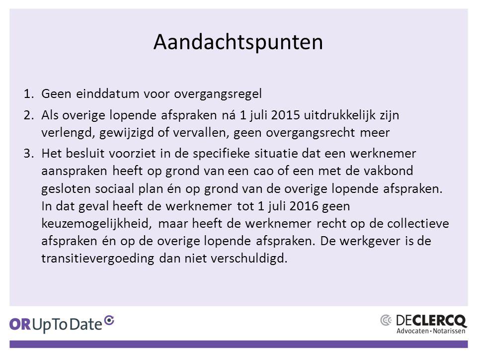 Aandachtspunten 1.Geen einddatum voor overgangsregel 2.Als overige lopende afspraken ná 1 juli 2015 uitdrukkelijk zijn verlengd, gewijzigd of vervalle