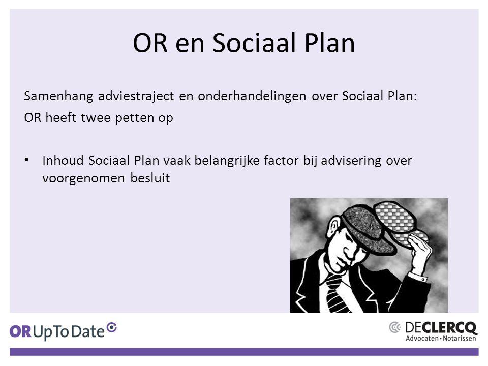 OR en Sociaal Plan Samenhang adviestraject en onderhandelingen over Sociaal Plan: OR heeft twee petten op Inhoud Sociaal Plan vaak belangrijke factor