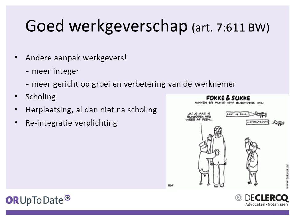 Goed werkgeverschap (art. 7:611 BW) Andere aanpak werkgevers! -meer integer -meer gericht op groei en verbetering van de werknemer Scholing Herplaatsi