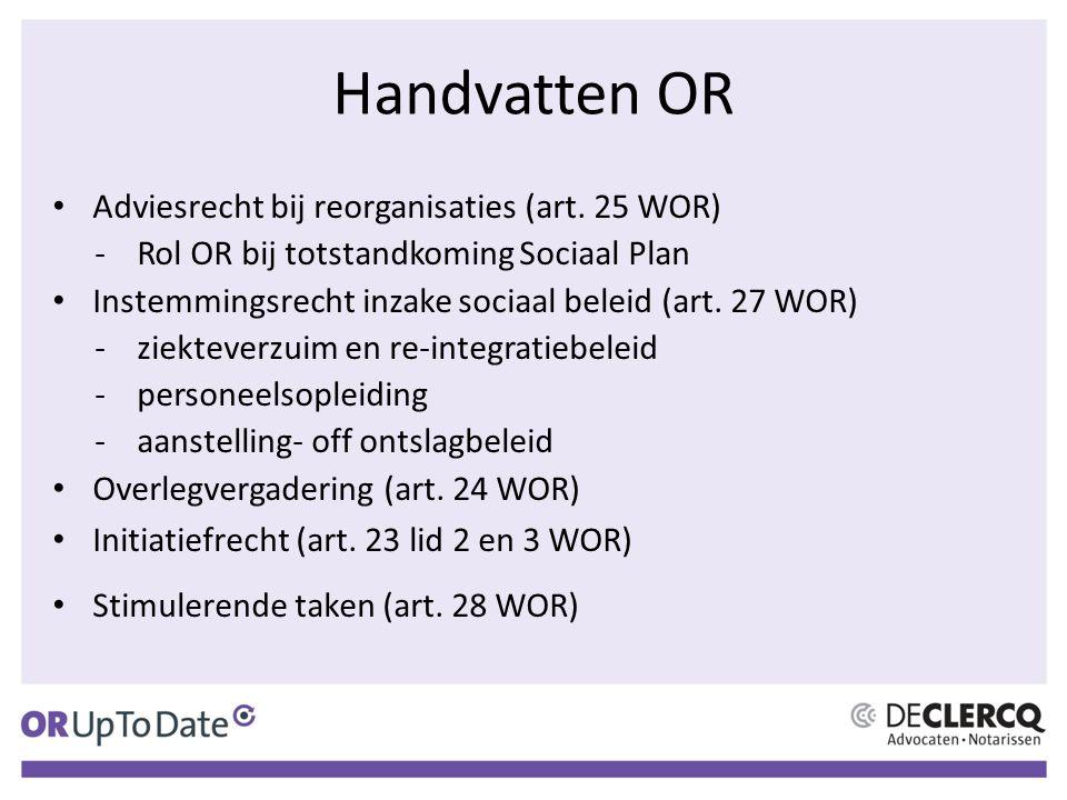 Handvatten OR Adviesrecht bij reorganisaties (art. 25 WOR) -Rol OR bij totstandkoming Sociaal Plan Instemmingsrecht inzake sociaal beleid (art. 27 WOR
