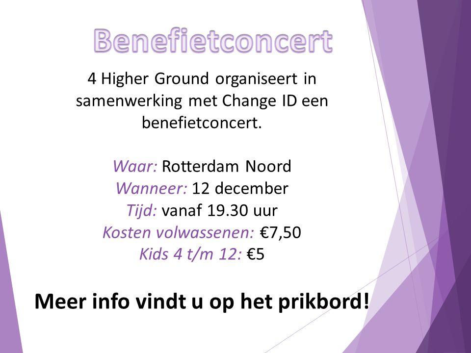 4 Higher Ground organiseert in samenwerking met Change ID een benefietconcert. Waar: Rotterdam Noord Wanneer: 12 december Tijd: vanaf 19.30 uur Kosten