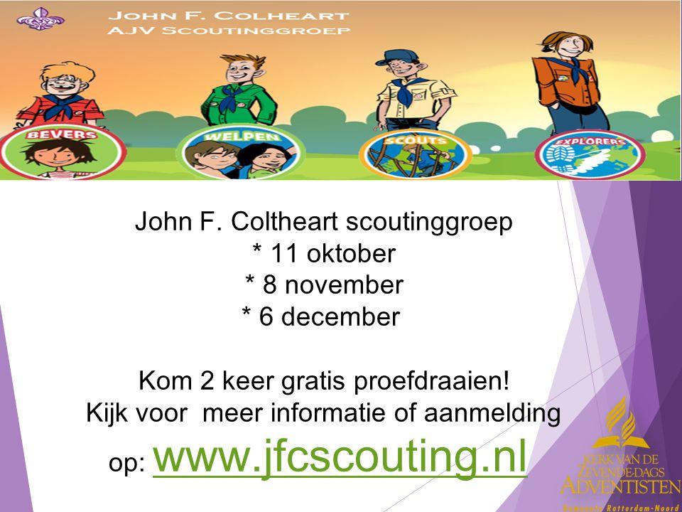 John F. Coltheart scoutinggroep * 11 oktober * 8 november * 6 december Kom 2 keer gratis proefdraaien! Kijk voor meer informatie of aanmelding op: www