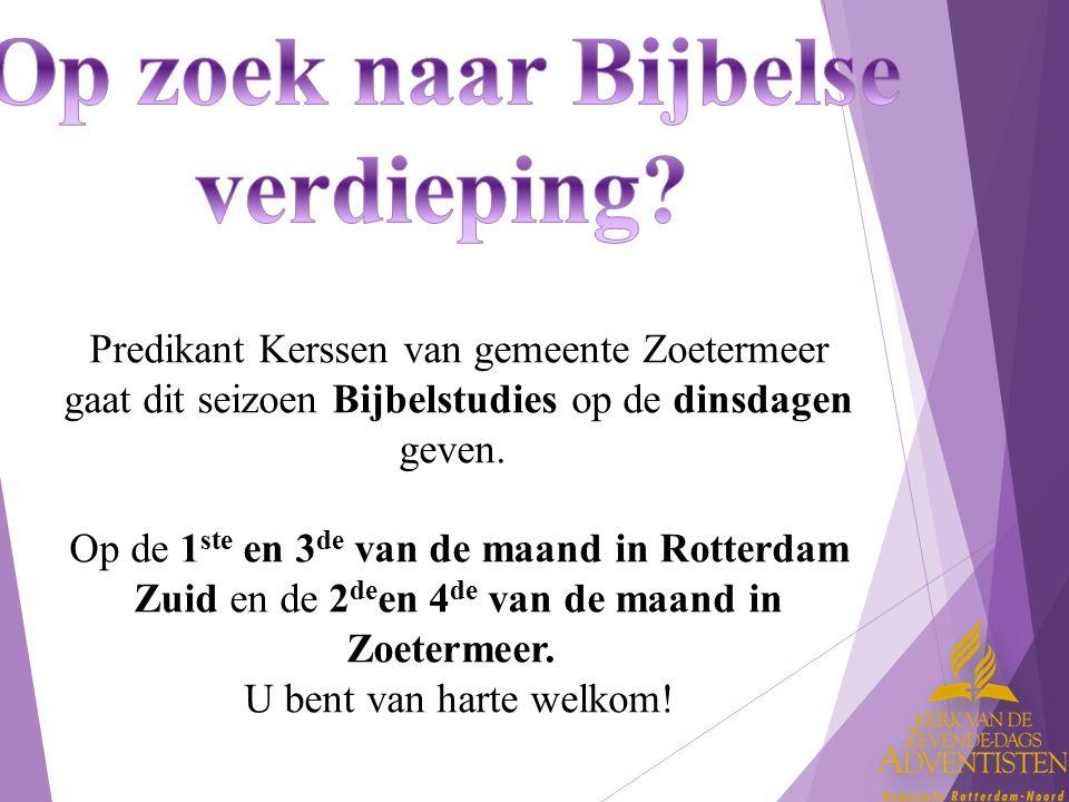 Predikant Kerssen van gemeente Zoetermeer gaat dit seizoen Bijbelstudies op de dinsdagen geven. Op de 1 ste en 3 de van de maand in Rotterdam Zuid en
