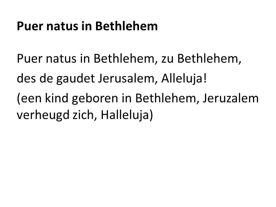 Puer natus in Bethlehem Puer natus in Bethlehem, zu Bethlehem, des de gaudet Jerusalem, Alleluja.