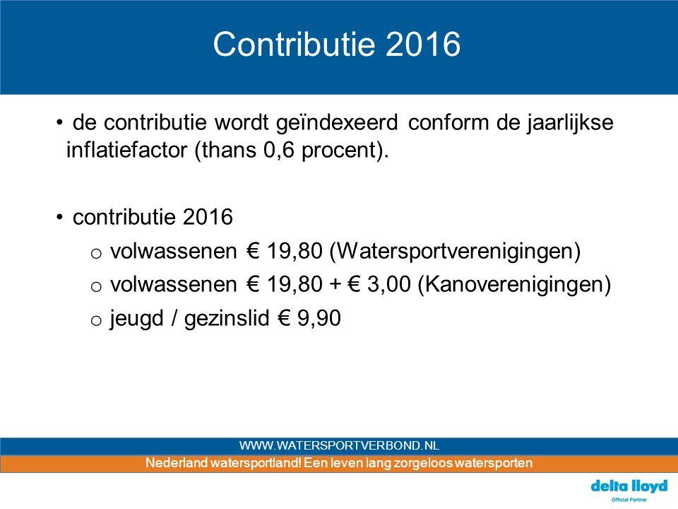 Nederland watersportland! Een leven lang zorgeloos watersporten WWW.WATERSPORTVERBOND.NL Contributie 2016 de contributie wordt geïndexeerd conform de