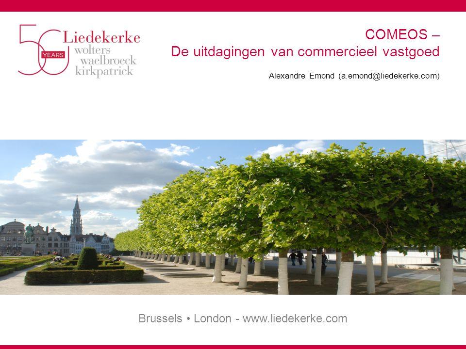 Brussels London - www.liedekerke.com COMEOS – De uitdagingen van commercieel vastgoed Alexandre Emond (a.emond@liedekerke.com)